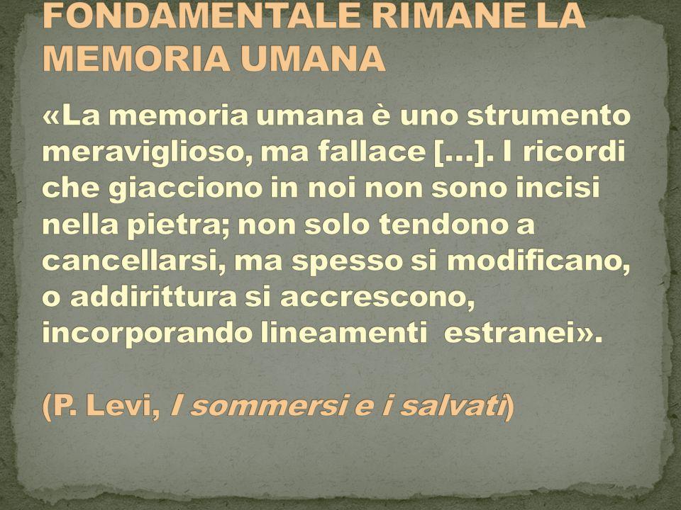FONDAMENTALE RIMANE LA MEMORIA UMANA «La memoria umana è uno strumento meraviglioso, ma fallace […].